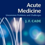 Acute medicine uncommon problems and challenges